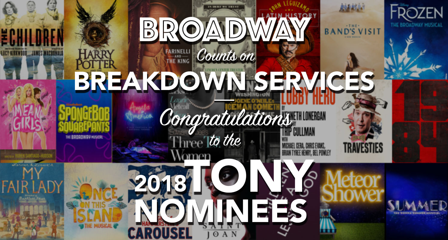 Broadway depends on Breakdown Services. Just ask every production nominated for a Tony in 2018...